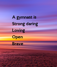 Poster: A gymnast is  Strong daring Loving  Open  Brave