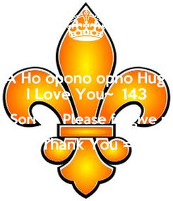 Poster: A Ho opono opno Hug  I Love You~  143 I'm Sorry ~ Please forgive me  Thank You =