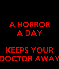 Poster: A HORROR A DAY  KEEPS YOUR DOCTOR AWAY