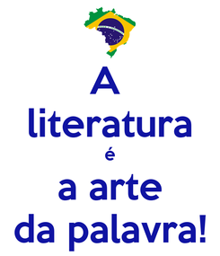 Poster: A  literatura é a arte da palavra!