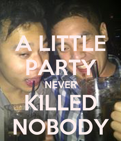 Poster: A LITTLE PARTY NEVER KILLED NOBODY