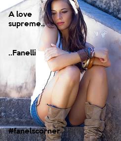 Poster: A love  supreme..   ..Fanelli        #fanelscorner