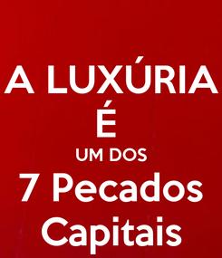 Poster: A LUXÚRIA É  UM DOS 7 Pecados Capitais