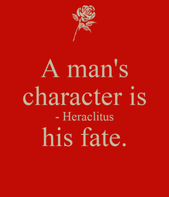 Poster: A man's character is - Heraclitus his fate.