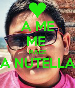 Poster: A ME ME  PIACE A NUTELLA