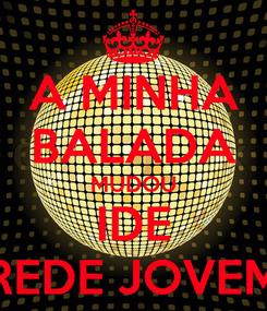 Poster: A MINHA BALADA MUDOU IDE REDE JOVEM