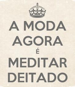 Poster: A MODA AGORA É MEDITAR DEITADO
