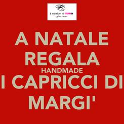 Poster: A NATALE REGALA HANDMADE I CAPRICCI DI MARGI'