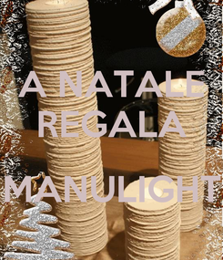 Poster: A NATALE REGALA  MANULIGHT