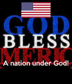 Poster:     A nation under God!