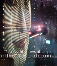 Poster:    A new life awaits you  in the Off-world colonies!