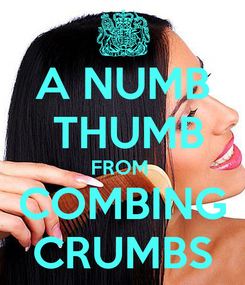 Poster: A NUMB  THUMB FROM  COMBING CRUMBS