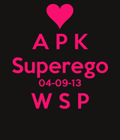 Poster: A P K Superego 04-09-13 W S P