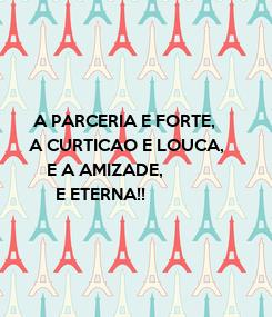 Poster:        A PARCERIA E FORTE,       A CURTICAO E LOUCA,           E