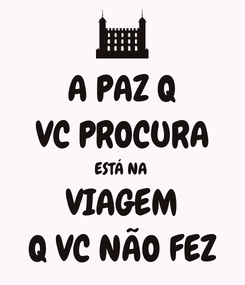 Poster: A PAZ Q VC PROCURA ESTÁ NA  VIAGEM Q VC NÃO FEZ