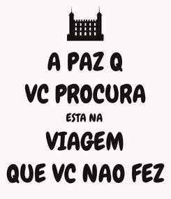 Poster: A PAZ Q VC PROCURA ESTA NA  VIAGEM QUE VC NAO FEZ