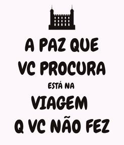 Poster: A PAZ QUE VC PROCURA ESTÁ NA  VIAGEM  Q VC NÃO FEZ