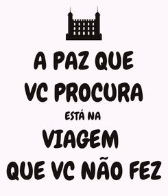 Poster: A PAZ QUE VC PROCURA ESTÁ NA  VIAGEM  QUE VC NÃO FEZ