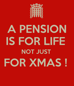Poster: A PENSION IS FOR LIFE  NOT JUST  FOR XMAS !