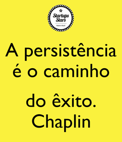 Poster: A persistência é o caminho  do êxito. Chaplin