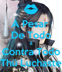 Poster: A Pesar  De Todo & Contra Todo Thü Luchaste