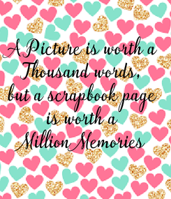 Poster: A Picture is worth a Thousand words, but a scrapbook page is worth a Million Memories
