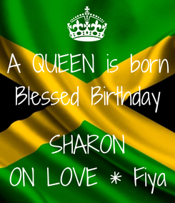 Poster: A QUEEN is born Blessed Birthday  SHARON ON LOVE * Fiya