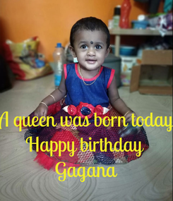 Poster:   A queen was born today Happy birthday  Gagana