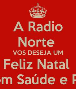 Poster: A Radio Norte  VOS DESEJA UM Feliz Natal  Com Saúde e Paz