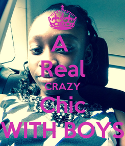 Poster: A  Real CRAZY Chic WITH BOYS