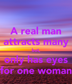 Poster: A real man attracts many but, only has eyes for one woman