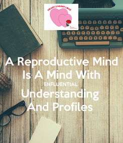 Poster: A Reproductive Mind Is A Mind With ENFLUENTIAL  Understanding  And Profiles