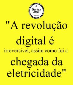 """Poster: """"A revolução digital é  irreversível, assim como foi a  chegada da eletricidade"""""""