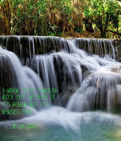 Poster: A RIVER CUTS THROUGH ROCK NOT BECAUSE OF ITS POWER BUT ITS PERSISTENCE  -JIM WATKINS