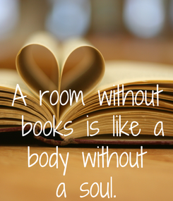 Poster: A room without  books is like a  body without  a soul.