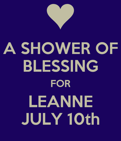 Poster: A SHOWER OF BLESSING FOR LEANNE JULY 10th