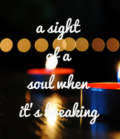 Poster: a sight  of a  soul when  it's breaking