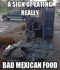 Poster: A SIGN OF EATING REALLY BAD MEXICAN FOOD