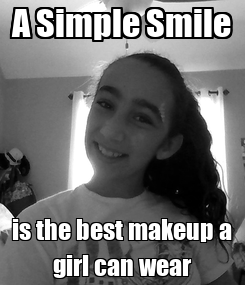 Poster: A Simple Smile is the best makeup a girl can wear