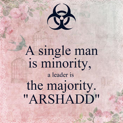 """Poster: A single man is minority,  a leader is  the majority. """"ARSHADD"""""""