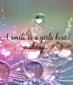 Poster: A smile is a girls best  makeup.