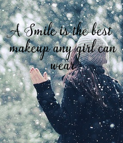 Poster: A Smile is the best  makeup any girl can  wear