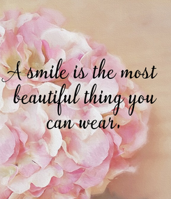Poster: A smile is the most  beautiful thing you  can wear.