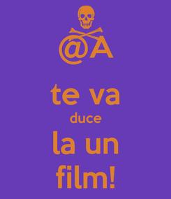 Poster: @A te va duce la un film!