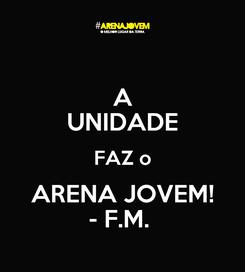 Poster: A UNIDADE FAZ o ARENA JOVEM! - F.M.