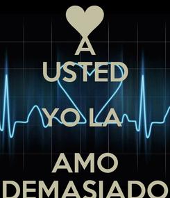 Poster: A USTED YO LA  AMO DEMASIADO