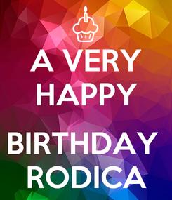 Poster: A VERY HAPPY  BIRTHDAY  RODICA
