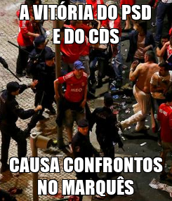 Poster: A VITÓRIA DO PSD E DO CDS CAUSA CONFRONTOS NO MARQUÊS