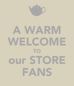 Poster: A WARM WELCOME TO our STORE FANS