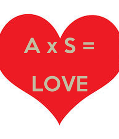 Poster:  A x S = LOVE